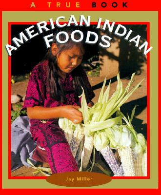 American Indian Foods By Miller, Jay