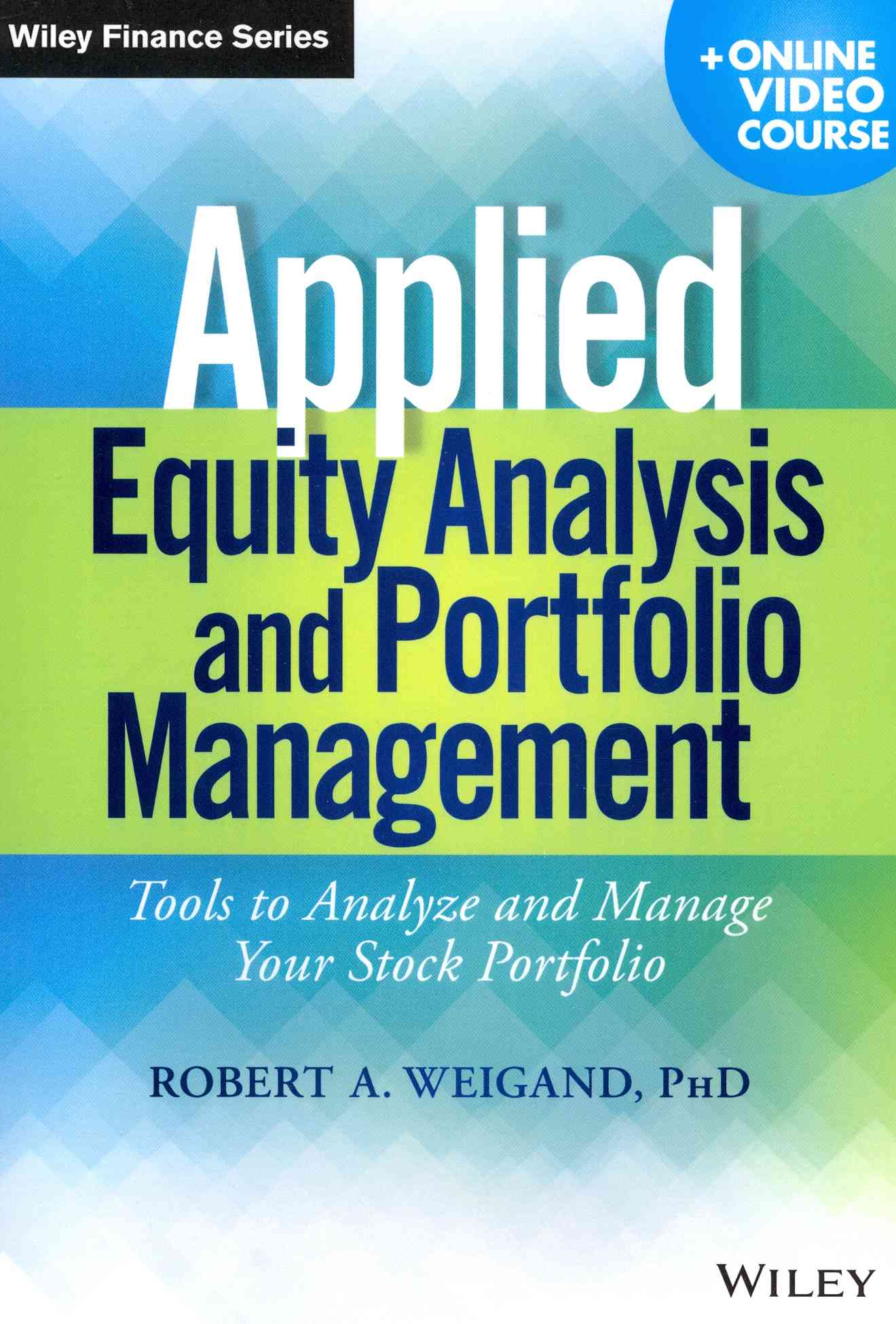 Applied Equity Analysis and Portfolio Management + Online Video Course By Weigand, Robert A.
